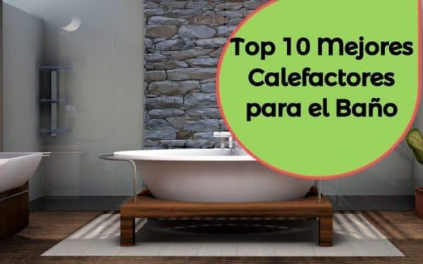 Ranking y Comparativa de los 10 mejores calefactores para el baño