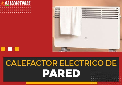 Mejores calefactor electrico de pared